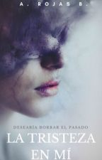 La tristeza en mí [BORRADOR] - Actualización Lenta  by AlexRomi95