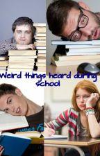Weird sentences heard at my school by crazysprints