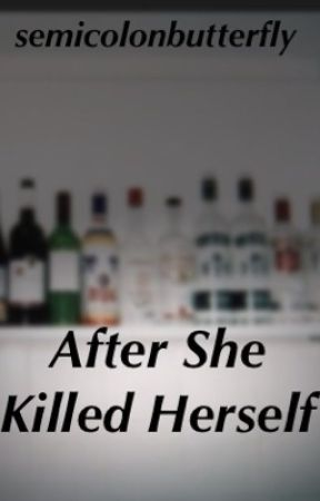 After she killed herself by semicolonbutterfly