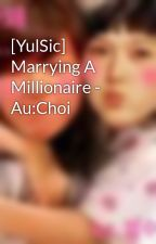 [YulSic] Marrying A Millionaire - Au:Choi by myongie95