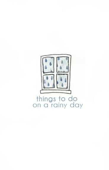 things to do on a rainy day ⇉ camren