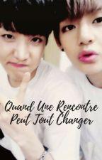 Quand Une Rencontre Peut Tout Changer by Chisame8