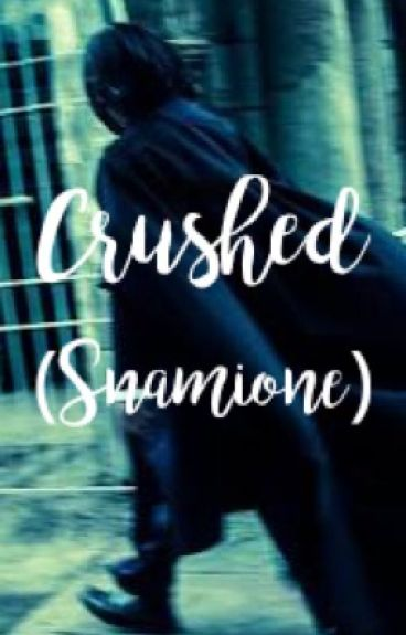CRUSHED (Snape / Hermione)