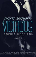 Para Sempre Viciados by SophiaFMedeiros