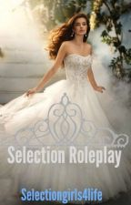 Selection Roleplay (CLOSED) by selectiongirls4life