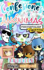 ♣❇Confesiones Anónimas©❇♣ by PhantomTwilight