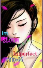 ♥ Im Princess Storm A.K.A The Imperfect Princess ♡ By : BLOOD23 by BLOOD23