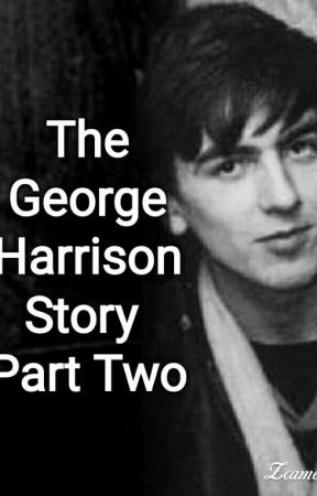 George Harrison Story Part two (COMPLETED)  by JackiStylinson9402