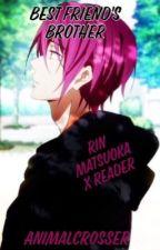 Best Friend's Brother : ||Rin Matsuoka x Reader|| by AnimalCrosser11037
