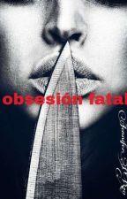obsesión Fatal  by jenniferPR20