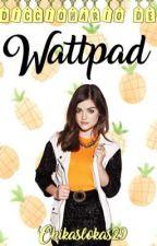 Diccionario wattpad by chikaslokas29