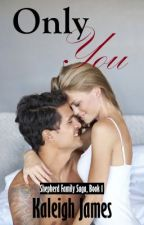 Only You (Shepherd Family Saga, Book 1) [SAMPLE ONLY!] by Kaleigh_James