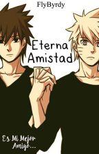 •Eterna Amistad•[NaruSasu] by FlyByrdy