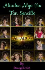 Aliados 3ra Temporada Algo no tan sencillo by DannyEL362