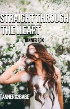 Straight Through The Heart//Tanner Fox by tannerx2babe