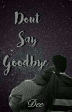 Don't Say Goodbye (ONESHOOT) by Dee08_