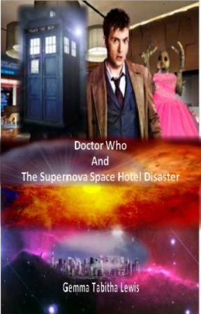 Doctor Who and the Supernova Space Hotel Disaster (Wattys2014) by FuchsiaSong