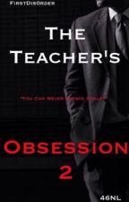 The Teacher's Obsession 2 by firstdis0rder
