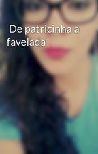 De patricinha a favelada by LarissaDamiao