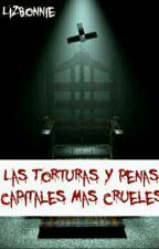 Las torturas y penas capitales más crueles. by -_Yuu-Chan_-