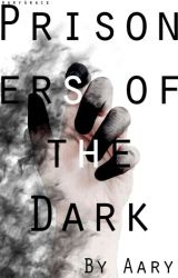 Prisoners Of The Dark ✨ by HamiltonsAardvark