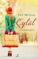 EYLÜL (Kitap Oldu) by E-Melissa