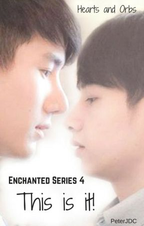Enchanted Series 4: This Is It! (fantasy/boyxboy) by PeterJDC