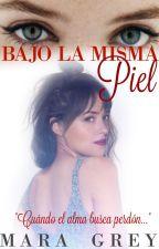 BAJO LA MISMA PIEL® by MaraaGrey