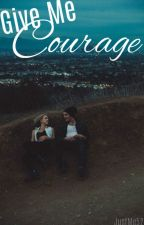 Give Me Courage (Give Me Series #4) by JustMe52