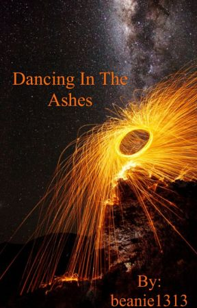 Dancing in the Ashes by Catching_Stars13