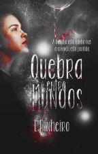 QUEBRA ENTRE MUNDOS  by BRIIISADAS