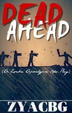 Dead Ahead [CLOSED] by ZYACBG