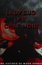 Ladybug Vs Chat Noir [Historia Corta] [Completa] by Moon_Infinity13