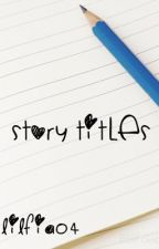Story Titles by lilfia04
