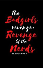 The Badgirls Revenge:revenge of the nerds by seoulcaugh