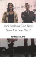 Jack and Lula One Shots - Now You See Me 2 by fanf1ct1on_99
