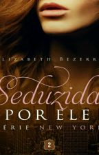 SEDUZIDA POR ELE - 02 - Série New York - Elizabeth Bezerra by anaclarasilva0358