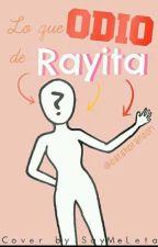 Lo que odio de Rayita by catahoranson