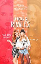 Amigas Y Rivales (Pausada) by Pierina_ML_183