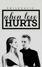 When Love Hurts | Dramione - COMPLETED  by silverfire8