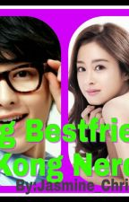Ang Bestfriend Kong Nerd(ON GOING) by PopularPurple