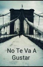 No Te Va A Gustar  by imagination7w7