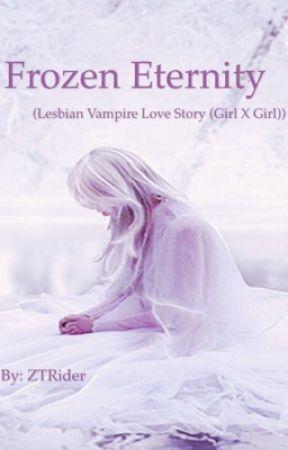 Frozen Eternity (Lesbian Vampire Love Story (Girl X Girl)) by ZTRider