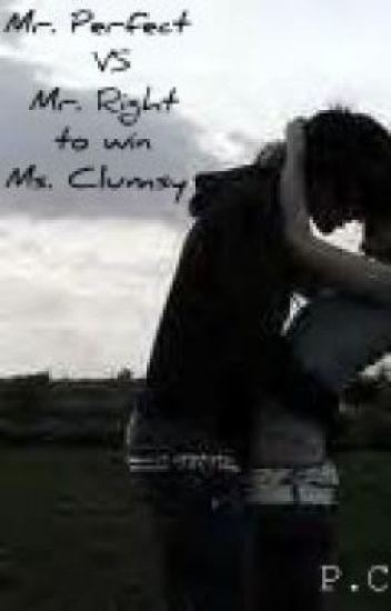 Mr. Perfect VS Mr. Right to win Ms. Clumsy