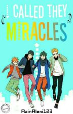 I Called They Miracles by RainAlexi123