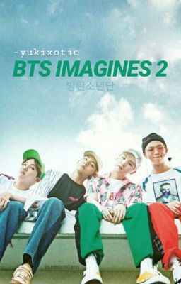 BTS IMAGINES! - Nana《very slow updates》 - Wattpad