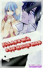 Ella Es Mia, & De Nadie Mas (Gruvia) - {α•u} ~ [TERMINADA] by Oniice-Chan