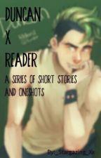 Duncan X Reader by _Stargazing_Xx