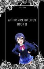 Anime Pick Up Lines Book II by choba_tea