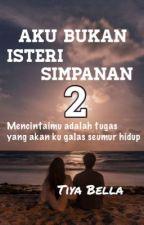 Aku Bukan Isteri Simpanan 2  by syabella_shaharuddin